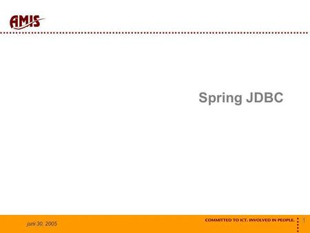1 juni 30, 2005 Spring JDBC. 2 juni 30, 2005 Doel Database acties Flexibel Gecontroleerd Productief.