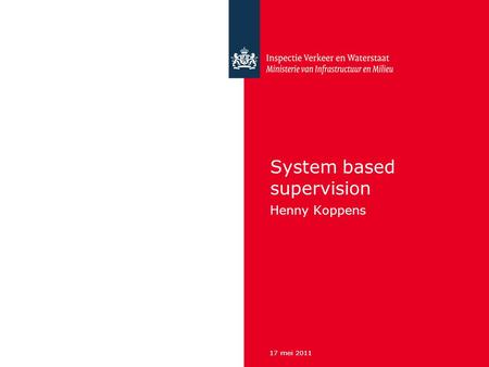 17 mei 2011 System based supervision Henny Koppens.
