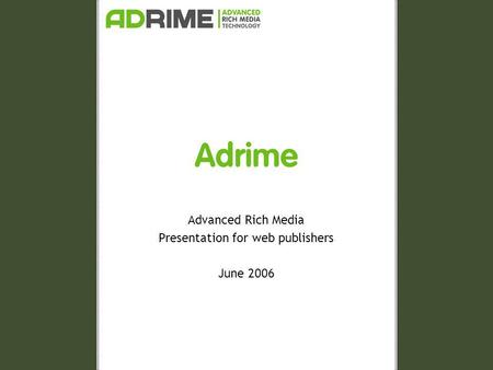Adrime Advanced Rich Media Presentation for web publishers June 2006.