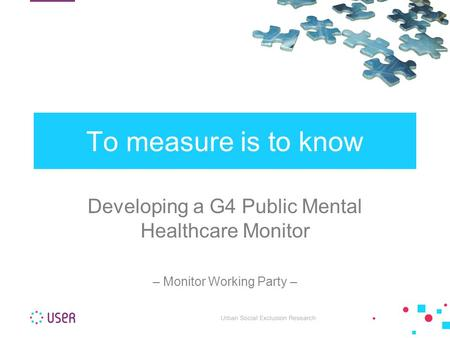 Developing a G4 Public Mental Healthcare Monitor – Monitor Working Party – To measure is to know.