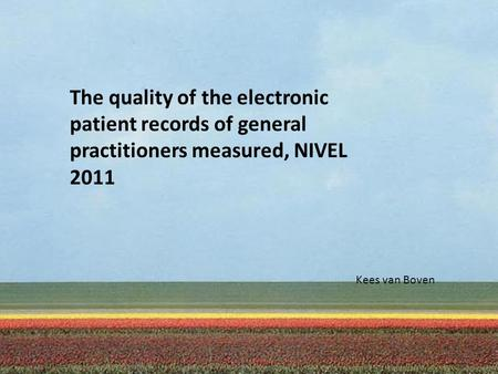 The quality of the electronic patient records of general practitioners measured, NIVEL 2011 Kees van Boven.