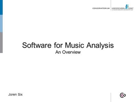 Software for Music Analysis An Overview Joren Six.