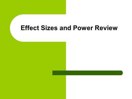Effect Sizes and Power Review. Statistical Power Statistical power refers to the probability of finding a particular sized effect Specifically, it is.