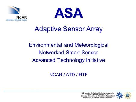 ASA Adaptive Sensor Array Environmental and Meteorological Networked Smart Sensor Advanced Technology Initiative NCAR / ATD / RTF.