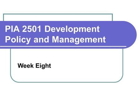 PIA 2501 Development Policy and Management Week Eight.