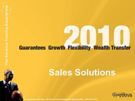 Sales Solutions For Agent Education Only ~ Not for use in advertising to the general public. 15811 0571410.