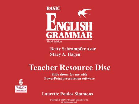 Teacher Resource Disc Slide shows for use with PowerPoint presentation software Betty Schrampfer Azar Stacy A. Hagen Laurette Poulos Simmons Copyright.