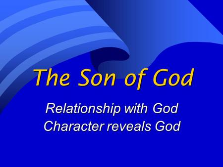 The Son of God Relationship with God Character reveals God.
