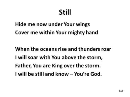 Still Hide me now under Your wings Cover me within Your mighty hand When the oceans rise and thunders roar I will soar with You above the storm, Father,