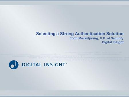 Selecting a Strong Authentication Solution Scott Mackelprang, V.P. of Security Digital Insight.