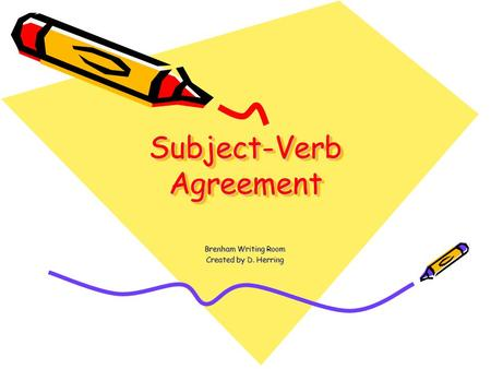 Subject-Verb Agreement Brenham Writing Room Created by D. Herring.