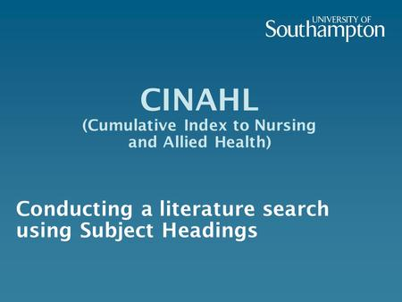 CINAHL (Cumulative Index to Nursing and Allied Health) Conducting a literature search using Subject Headings.