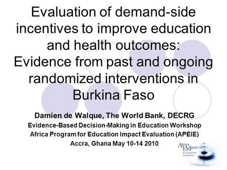 Evaluation of demand-side incentives to improve education and health outcomes: Evidence from past and ongoing randomized interventions in Burkina Faso.