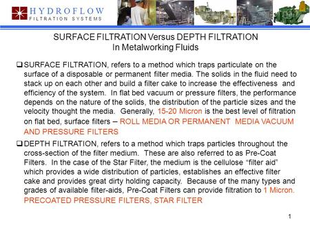 1 Hydroflow Filtration Systems F I L T R A T I O N S Y S T E M S HYDROFLOW SURFACE FILTRATION Versus DEPTH FILTRATION In Metalworking Fluids  SURFACE.