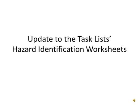 Update to the Task Lists' Hazard Identification Worksheets.