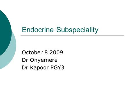 Endocrine Subspeciality October 8 2009 Dr Onyemere Dr Kapoor PGY3.