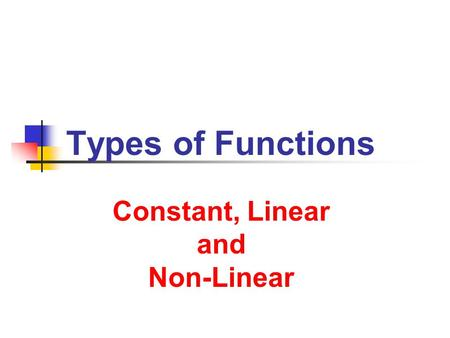 Constant, Linear and Non-Linear Constant, Linear and Non-Linear