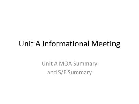 Unit A Informational Meeting Unit A MOA Summary and S/E Summary.