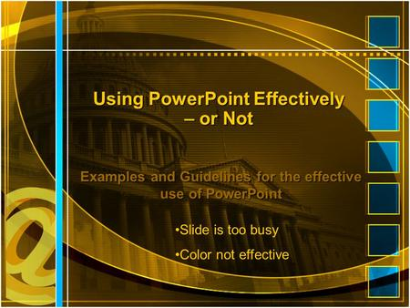 Using PowerPoint Effectively – or Not Examples and Guidelines for the effective use of PowerPoint Slide is too busy Color not effective.