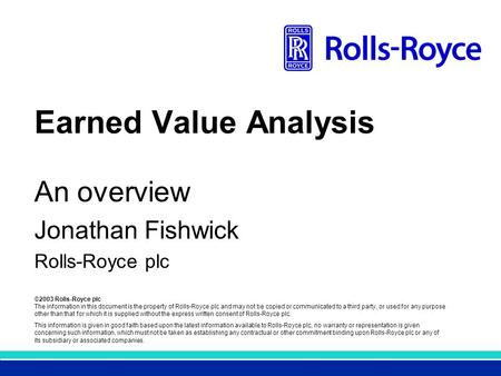 ©2003 Rolls-Royce plc The information in this document is the property of Rolls-Royce plc and may not be copied or communicated to a third party, or used.