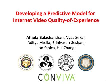 1 Developing a Predictive Model for Internet Video Quality-of-Experience Athula Balachandran, Vyas Sekar, Aditya Akella, Srinivasan Seshan, Ion Stoica,