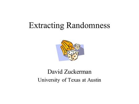 Extracting Randomness David Zuckerman University of Texas at Austin.