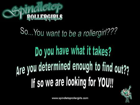 Www.spindletoprollergirls.com. How Do I join? Wreck League – This is our recreational league. Learn to skate, learn the basic skills, learn the sport.