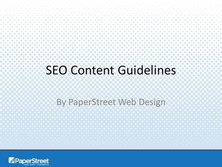 SEO Content Guidelines By PaperStreet Web Design.