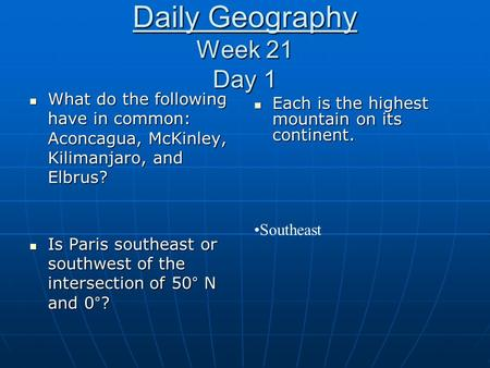 Daily Geography Week 21 Day 1 What do the following have in common: Aconcagua, McKinley, Kilimanjaro, and Elbrus? What do the following have in common:
