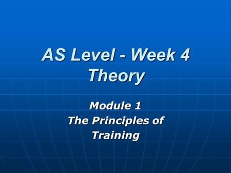 AS Level - Week 4 Theory Module 1 The Principles of Training.