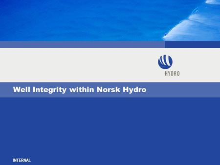 INTERNAL Well Integrity within Norsk Hydro. INTERNAL Date: 2005-01-13 Page: 2 Objective Develop a consistent procedure for management of annular leaks.