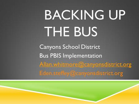 BACKING UP THE BUS Canyons School District Bus PBIS Implementation