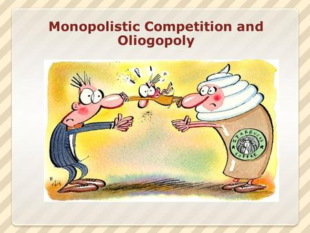 Monopolistic Competition and Oliogopoly. In this chapter,  What market structures lie between perfect competition and monopoly, and what are their characteristics?