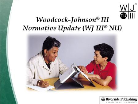 Woodcock-Johnson ® III Normative Update ( WJ III ® NU)