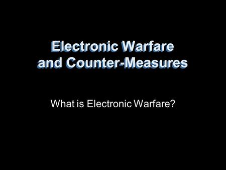 Electronic Warfare and Counter-Measures