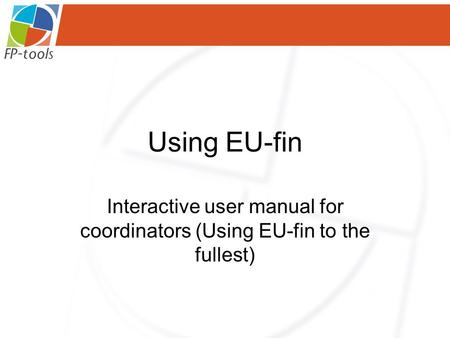 Using EU-fin Interactive user manual for coordinators (Using EU-fin to the fullest)