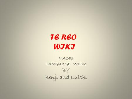 TE REO WIKI MAORI LANGUAGE WEEK BY Benji and Luishi.