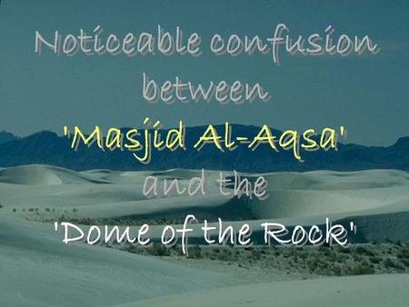 Noticeable confusion between 'Masjid Al-Aqsa' and the 'Dome of the Rock' Noticeable confusion between 'Masjid Al-Aqsa' and the 'Dome of the Rock'
