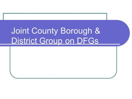 Joint County Borough & District Group on DFGs. Background Occupational Therapist Summit and action plan (sub-group to progress action plan) Surrey Chief.