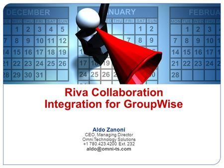 Riva Collaboration Integration for GroupWise Aldo Zanoni CEO, Managing Director Omni Technology Solutions +1 780.423.4200 Ext. 232 Riva.