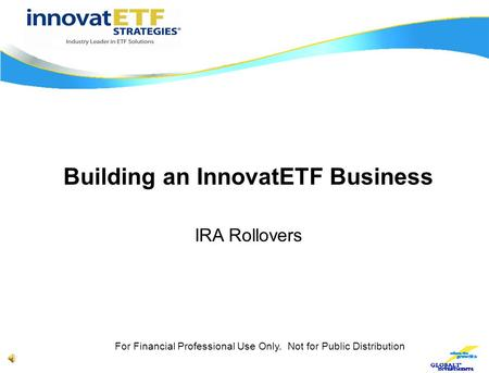 Building an InnovatETF Business IRA Rollovers For Financial Professional Use Only. Not for Public Distribution.