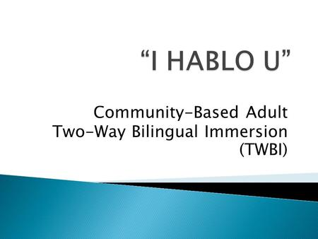Community-Based Adult Two-Way Bilingual Immersion (TWBI)