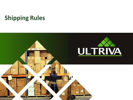 Shipping Rules. About Us… Lori McNeely Ultriva Customer Support Specialist Supporting Ultriva > 5 years 2 Naveen Gottumukkala
