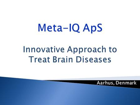 Aarhus, Denmark.  Meta-IQ develop medicine for the treatment of brain diseases like Alzheimer, Depression and Multiple Sclerosis by influencing the metabolism.