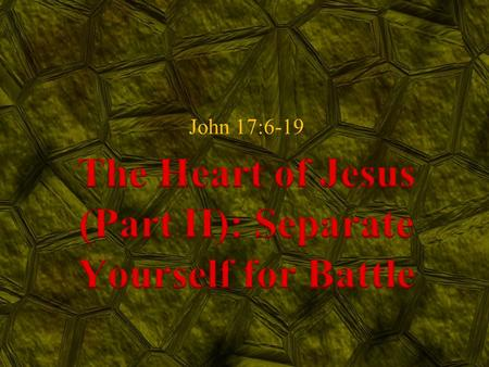 The Heart of Jesus (Part II): Separate Yourself for Battle