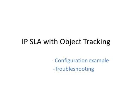 IP SLA with Object Tracking - Configuration example -Troubleshooting.
