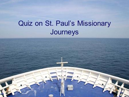 Quiz on St. Paul's Missionary Journeys. The following Epistle was NOT written during the 3rd journey A. Romans B. 1 Thessalonians C. 1 Corinthians Multiple.