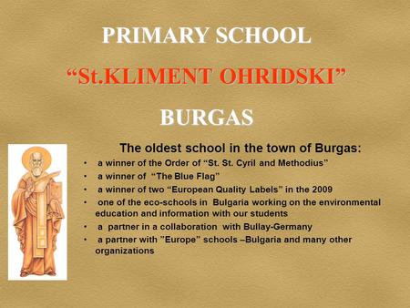 "The oldest school in the town of Burgas: a winner of the Order of ""St. St. Cyril and Methodius"" a winner of ""The Blue Flag"" a winner of two ""European Quality."