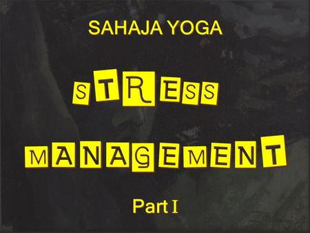 SAHAJA YOGA STRESS MANAGEMENT STRESS MANAGEMENT Part 