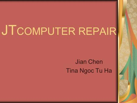 JT COMPUTER REPAIR Jian Chen Tina Ngoc Tu Ha. Computers Are Everywhere! 80 million computer customers Sales of services in U.S.: $47 billion / year JT.